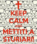 KEEP CALM AND METTITI A STURIARI!