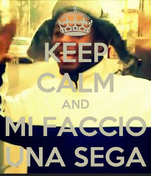 KEEP CALM AND MI FACCIO UNA SEGA