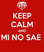 KEEP CALM AND MI NO SAE