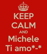 KEEP CALM AND Michele Ti amo*-*