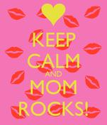 KEEP CALM AND MOM ROCKS!