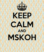 KEEP CALM AND MSKOH