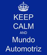 KEEP CALM AND Mundo Automotriz