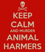KEEP CALM AND MURDER ANIMAL HARMERS