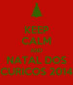 KEEP CALM AND NATAL DOS CURICOS 2014