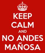 KEEP CALM AND NO ANDES MAÑOSA