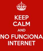 KEEP CALM AND NO FUNCIONA INTERNET