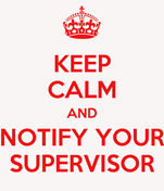 KEEP CALM AND NOTIFY YOUR SUPERVISOR