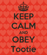 KEEP CALM AND OBEY Tootie