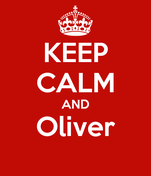 KEEP CALM AND Oliver