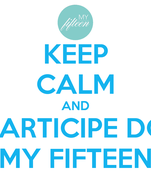 KEEP CALM AND PARTICIPE DO MY FIFTEEN