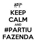 KEEP CALM AND #PARTIU FAZENDA