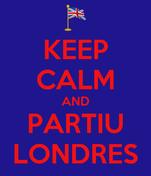 KEEP CALM AND PARTIU LONDRES