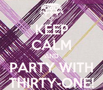 KEEP CALM AND PARTY WITH THIRTY-ONE!