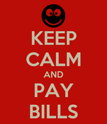 KEEP CALM AND PAY BILLS