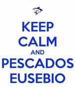 KEEP CALM AND PESCADOS EUSEBIO