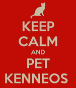 KEEP CALM AND PET KENNEOS