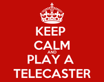 KEEP  CALM AND PLAY A  TELECASTER