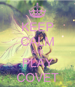 KEEP CALM AND PLAY COVET