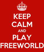 KEEP CALM AND PLAY FREEWORLD