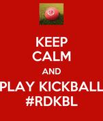 KEEP CALM AND PLAY KICKBALL #RDKBL