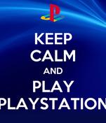 KEEP CALM AND PLAY PLAYSTATION