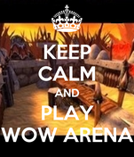 KEEP CALM AND PLAY WOW ARENA
