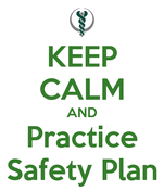 KEEP CALM AND Practice Safety Plan