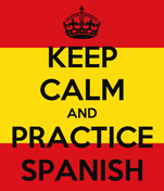 KEEP CALM AND PRACTICE SPANISH