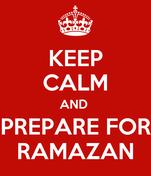 KEEP CALM AND  PREPARE FOR RAMAZAN