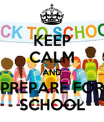 KEEP CALM AND PREPARE FOR SCHOOL