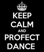 KEEP CALM AND PROFECT DANCE