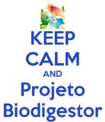 KEEP CALM AND Projeto Biodigestor