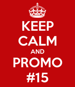 KEEP CALM AND PROMO #15