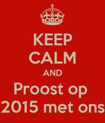 KEEP CALM AND Proost op  2015 met ons