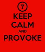 KEEP CALM AND PROVOKE
