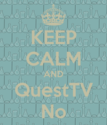 KEEP CALM AND QuestTV No