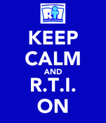 KEEP CALM AND R.T.I. ON