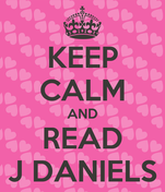 KEEP CALM AND READ J DANIELS
