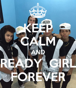 KEEP CALM AND READY  GIRL FOREVER