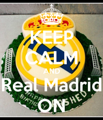 KEEP CALM AND Real Madrid ON