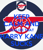 KEEP CALM AND REALIZE THAT HARRY KANE SUCKS