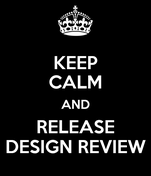 KEEP CALM AND RELEASE DESIGN REVIEW