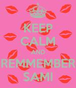 KEEP CALM AND REMMEMBER SAMI