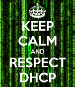 KEEP CALM AND RESPECT DHCP