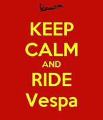 KEEP CALM AND RIDE Vespa