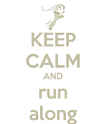 KEEP CALM AND run along