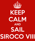 KEEP CALM AND SAIL SIROCO VIII
