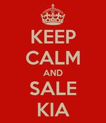 KEEP CALM AND SALE KIA