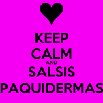 KEEP CALM AND SALSIS PAQUIDERMAS